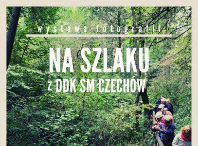"""Wernisaż wystawy """"Na szlaku zDDK SM Czechów"""""""