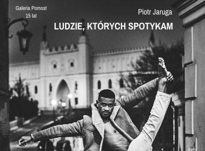 """Wernisaż wystawy fotografii Piotra Jarugi """"LUDZIE, KTÓRYCH SPOTYKAM"""""""